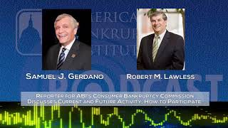 Ep206 - Reporter for ABI's Consumer Bankruptcy Commission Discusses Current & Future Activity