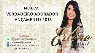 VERDADEIRO ADORADOR LANÇAMENTO 2018 ERLENE SILVA