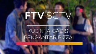 FTV SCTV - Kucinta Gadis Pengantar Pizza