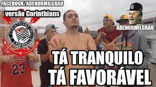 TA TRANQUILO, TÁ FAVORÁVEL - VERSÃO CORINTHIANS
