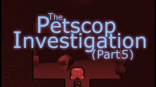 The Petscop Investigation - Part 5