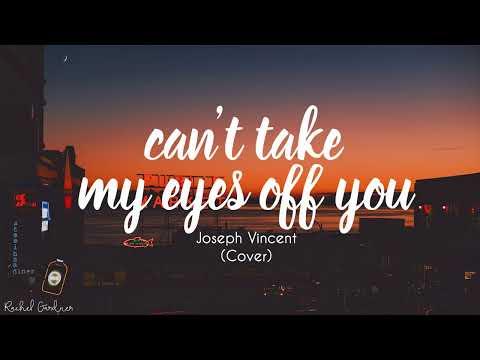 Joseph Vincent Can t Take My Eyes Off You Lyrics