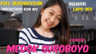 MEDOK SURABAYA - PART 2 | NGOMONG BOSO SUROBOYOAN