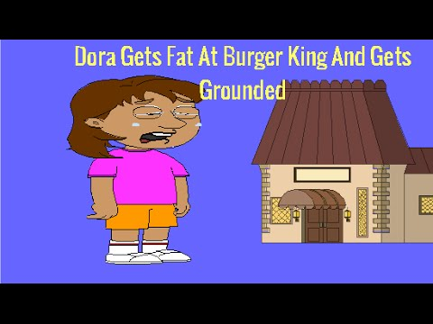 Dora Gets Fat At Burger King And Gets Grounded