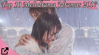 Top 10 Melodrama Jdramas 2017 (All The Time )
