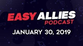 Easy Allies Podcast #147 - 1/30/19