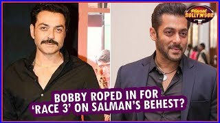 Bobby Deol Roped In For 'Race 3' On Salman Khan's Behest? | Bollywood Success