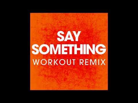Say Something ( Workout Remix)