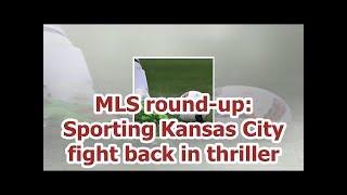 MLS round-up: Sporting Kansas City fight back in thriller