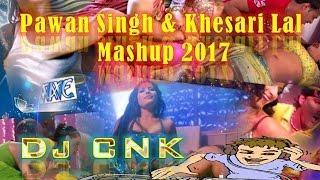 Pawan Singh & Khesari Lal Yadav Mashup 2017 || Happy New Year|| DJ CNK