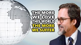 The More We Love This World, The More We Suffer - Hamza Yusuf