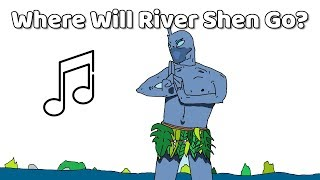 Where Will River Shen Go ♪