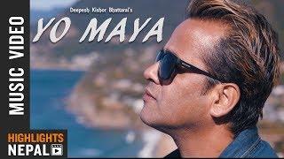 YO MAYA || New Nepali Pop Song 2018 || Deepesh Kishor Bhattrai || Official Music Video
