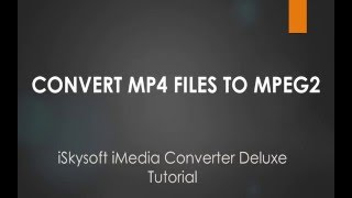 iSkysoft iMedia Converter Deluxe-  How to Convert MP4 to MPEG-2 on Mac