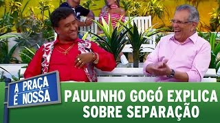 A Praça é Nossa (20/10/16) - Paulinho Gogó explica sobre separação
