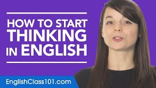 Stop Translating in Your Head and Start Thinking in English!