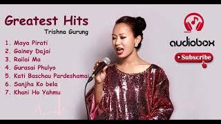 TRISHNA GURUNG GREATEST HITS II COLLECTIONS II AUDIOBOX II ALL SONGS
