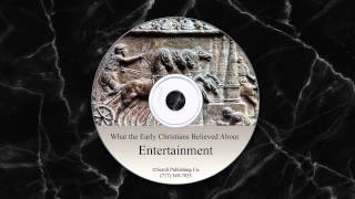 What the Early Christians Believed About Entertainment