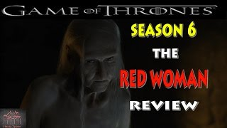 Game Of Thrones Season 6 : Episode 1: The Red Woman Review
