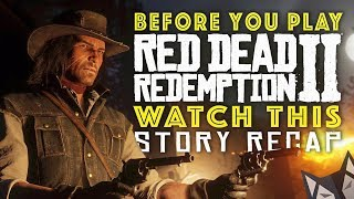 Before You Play Red Dead Redemption 2 Watch This - Story Recap