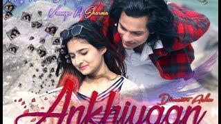 ♥Ankhiyaan By Prashant Rawat♥  |Ashu Ashish Singh♥ | Vaanya  Sharma | Music Video | 2017 |♥