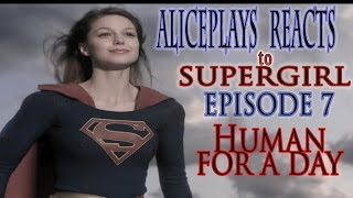SUPERGIRL REACTION EPISODE 7: HUMAN FOR A DAY