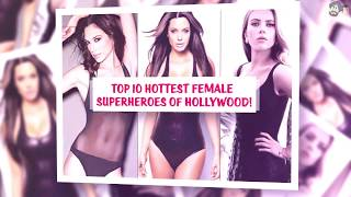 Top 10 hottest female superheroes of Hollywood!