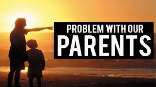 Big Problem With Our Parents