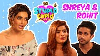STUPID CUPID with Karishma Tanna | Shreya & Rohit