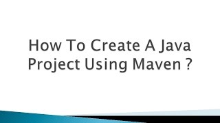 How To Create A Java Project Using Maven ?