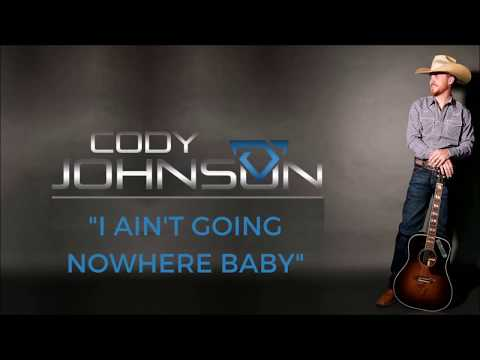 Cody Johnson: I ain't goin' nowhere baby lyric video