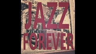 Jazz Forever - Long Form Mix - #HIGH QUALITY SOUND