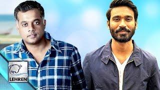 Yennai Nokki Paayum Thotta: Dhanush & Gautham Menon Film Finaly Gets Tittle | Lehren Tamil