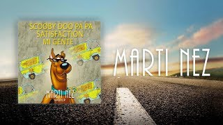 Scooby Doo Pa Pa x Mi Gente x Satisfaction (Marti Nez Mashup)