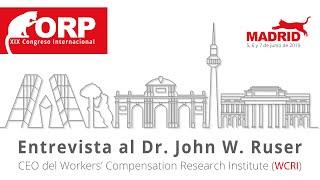 Entrevista Al Dr. John W. Ruser ➡️ CEO Del Workers' Compensation Research Institute (WCRI)