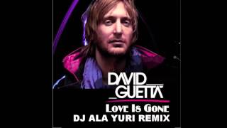 David Guetta - Love Is Gone (DJ Ala Yuri Remix)