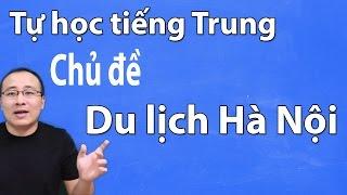 hoc tieng trung - Chủ đề học tiếng Trung Du lịch Hà nội
