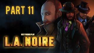 Super Best Friends Play L.A. Noire (Part 11)