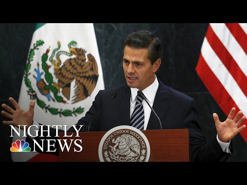 Mexican President Peña Nieto Cancels Meeting With President Donald Trump NBC Nightly News