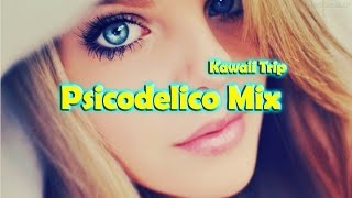 Psicodelico Mix 2015 - Kawaii Trip, Electro, House, Trap, Mixed Music