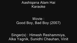Aashiqana Alam Hai - Karaoke - Good Boy, Bad Boy (2007) - Himesh , Alka,  Sunidhi Chauhan, Vinit