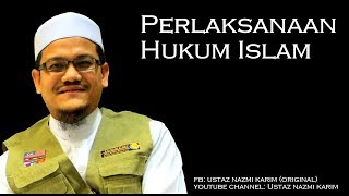 Ustaz Nazmi Karim: Perlaksanaan Hukum Islam
