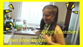 Oben ohne kochen  Mein 1.Video abnehmen (Kochen mit Weight Watchers)