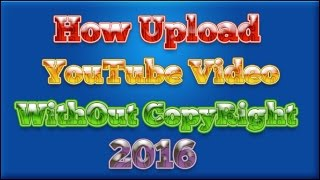 How To Upload Videos On Youtube Without Any Copyright issue In Urdu Hindi 2016