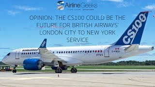 Opinion: The CS100 Could Be The Future for British Airways' London City to New York Service