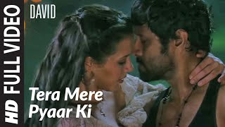 Tera Mere Pyaar Ki Full Song | David | Isha Sharwani, Vikram