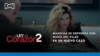 La Ley Del Corazón 2 l Mahecha se enfrenta con María del Pilar en un nuevo caso