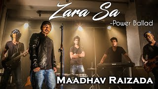 Zara Sa Power Ballad Reloaded By Maadhav Raizada