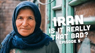 Iran - Is It Really That Bad? Episode 5