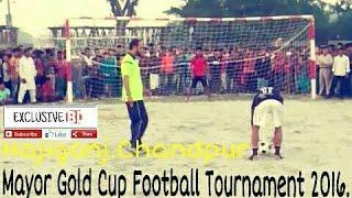 Mayor Gold cup football tournament hajigonj. chandpur